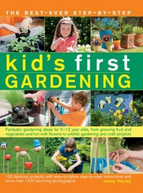 The Best Ever Step-by-step Kid's First Gardening
