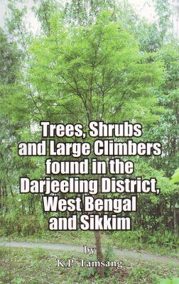 Trees, Shrubs and Large Climbers found in the Darjeeling District, West Bengal and Sikkim
