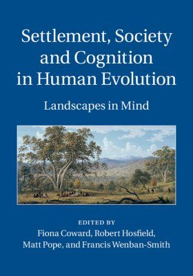 Settlement, Society and Cognition in Human Evolution