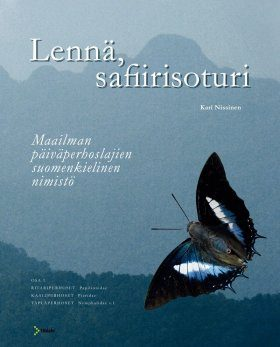 Lennä, Safiirisoturi: Maailman Päiväperhoslajien Suomenkielinen Nimistö, Osa 1: Papilionidae, Pieridae, Nymphalidae s.l. [Fly, Sapphire Warrior: Finnish Names of the World's Butterflies, Part 1]