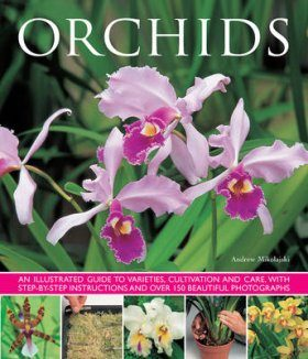Orchids: An Illustrated Guide to Varieties, Cultivation and Care