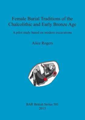 Female Burial Traditions of the Chalcolithic and Early Bronze Age