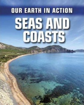 Our Earth in Action: Seas and Coasts