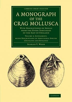 A Monograph of the Crag Mollusca, Volume 3: Supplement, being Descriptions of Additional Species (Univalves and Bivalves)
