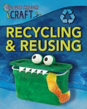 Discover Through Craft: Recycling and Reusing