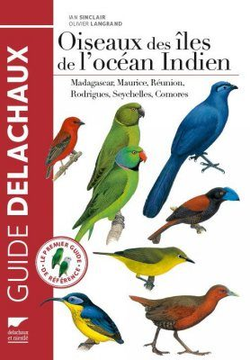 Oiseaux des îles de l'Océan Indien: Madagascar, Maurice, Réunion, Rodrigues, Seychelles, Comores [Birds of the Indian Ocean Islands: Madagascar, Mauritius, Réunion, Rodrigues, Seychelles, and The Comoros]