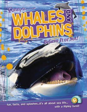 Whales and Dolphins (Ripley's Believe it or Not!)
