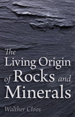 The Living Origin of Rocks and Minerals