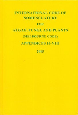 International Code of Nomenclature for Algae, Fungi and Plants (Melbourne Code) Adopted by the Eighteenth International Botanical Congress Melbourne, Australia, July 2011: Appendices II - VIII