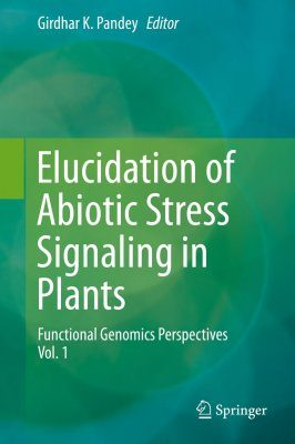 Elucidation of Abiotic Stress Signaling in Plants, Volume 1