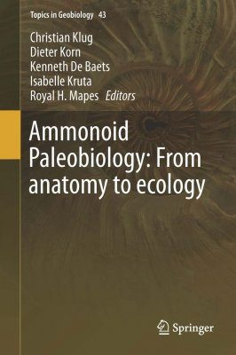 Ammonoid Paleobiology: From Anatomy to Ecology, and from Macroevolution to Paleogeography (2-Volume Set)