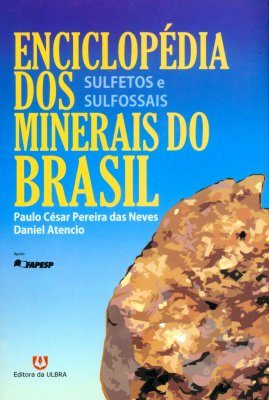 Enciclopédia dos Minerais do Brasil, Volume 2: Sulfetos e Sulfossais [Encyclopedia of Brazilian Minerals, Volume 2: Sulfides and Sulfosalt Minerals]