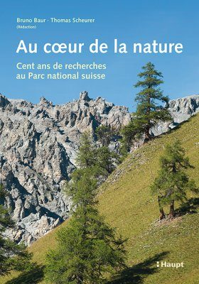 Au Coeur de la Nature: Cent Ans de Recherches au Parc National Suisse [The Heart of Nature: One Hundred Years of Research in the Swiss National Park]