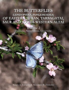 The Butterflies (Lepidoptera, Papilionoidea) of Eastern Turan, Tarbagatai, Saur and South-Western Altai, Volume 2: Danaidae, Nymphalidae, Lycaenidae [English / Russian]