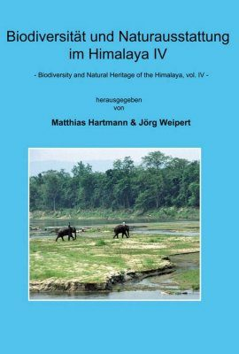 Biodiversity and Natural Heritage of the Himalaya / Biodiversität und Naturausstattung im Himalaya, Volume 4