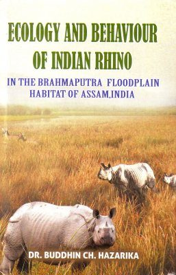 Ecology and Behaviour of Indian Rhino in the Brahmaputra Floodplain Habitat of Assam, India