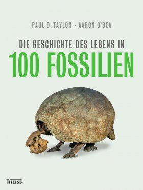 Die Geschichte des Lebens in 100 Fossilien [A History of Life in 100 Fossils]