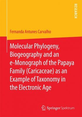 Molecular Phylogeny, Biogeography and an e-Monograph of the Papaya Family (Caricaceae) as an Example of Taxonomy in the Electronic Age