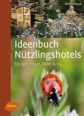 Ideenbuch Nützlingshotels: Für Igel, Vögel, Käfer & Co. [Idea Book of Animal Houses: For Hedgehogs, Birds, Beetles and Others]
