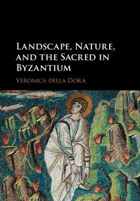 Landscape, Nature and the Sacred in Byzantium