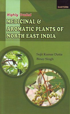Highly Traded Medicinal and Aromatic Plants of North East India