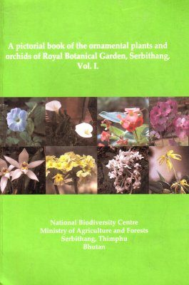 A Pictorial Book of the Ornamental Plants and Orchids of Royal Botanical Garden, Serbithang, Volume 1