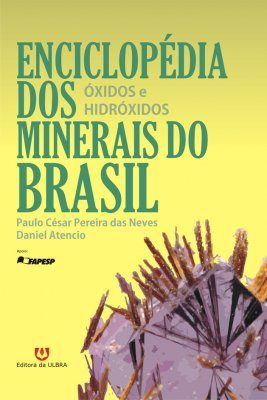 Enciclopédia dos Minerais do Brasil, Volume 3: Óxidos e Hidróxidos [Encyclopedia of Brazilian Minerals, Volume 3: Oxides and Hydroxides]