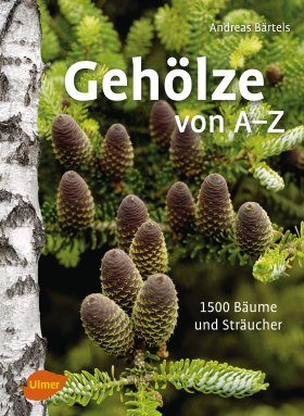 Gehölze von A–Z: 1500 Bäume und Sträucher [Woody Plants from A to Z: 1500 Trees and Shrubs]