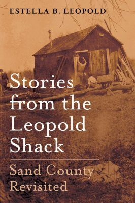 Sand County Revisited: Stories from the Leopold Shack