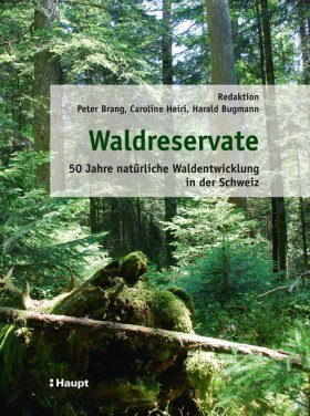 Waldreservate: 50 Jahre Natürliche Waldentwicklung in der Schweiz [Forest Reserves: 50 Years of Natural Forest Development in Switzerland]