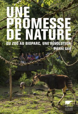 Une Promesse de Nature: Du Zoo au Bioparc, une Révolution [A Promise of Nature: From the Zoo to the Biopark, a Revolution]