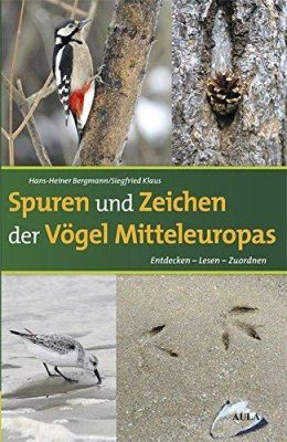 Spuren und Zeichen der Vögel Mitteleuropas: Entdecken - Lesen - Zuordnen [Tracks and Signs of Birds of Central Europe: Discovering - Reading - Identifying]