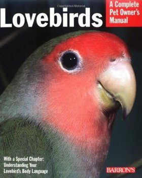 Lovebirds: A Complete Pet Owner's Manual