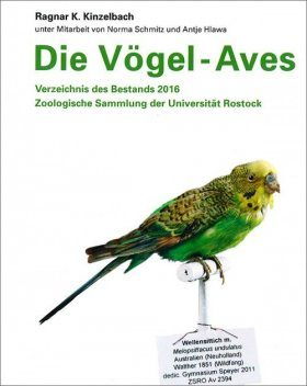 Die Vögel – Aves: Verzeichnis des Bestands 2016, Zoologische Sammlung der Universität Rostock [The Birds – Aves: List of the 2016 Collection, Zoological Collection of the University of Rostock]