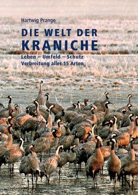 Die Welt der Kraniche: Leben, Umfeld, Schutz, Verbreitung der 15 Arten [The World of Cranes: Life, Environment, Protection, Distribution of the 15 Species]