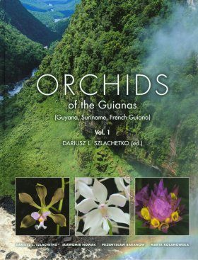 Orchids of the Guianas (Guyana, Suriname, French Guiana), Volume 1