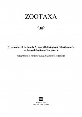 Zootaxa, Volume 1416: Systematics of the Family Ariidae (Ostariophysi, Siluriformes), with a Redefinition of the Genera