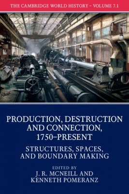The Cambridge World History, Volume 7: Production, Destruction and Connection, 1750–Present, Part 1: Structures, Spaces, and Boundary Making