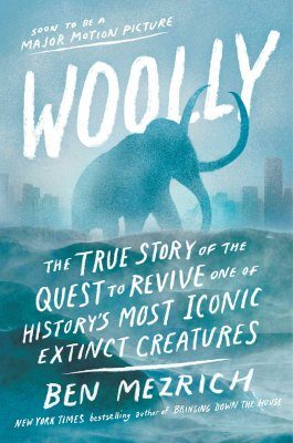 Woolly: The True Story of the Quest to Revive One of History's Most Iconic Extinct Creatures