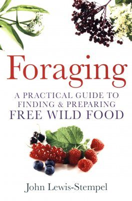 Foraging: A Practical Guide to Finding & Preparing Free Wild Food