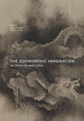 The Zoomorphic Imagination in Chinese Art and Culture