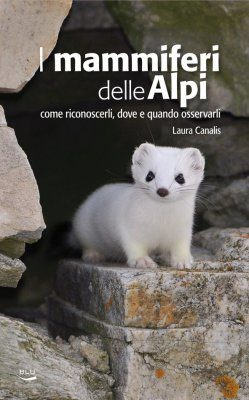 I Mammiferi delle Alpi: Come Riconoscerli, Dove e Quando Osservarli [Mammals of the Alps: How to Recognize Them, Where and When to Observe Them]