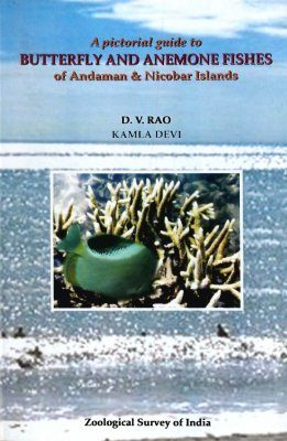 A Pictorial Guide to Butterfly and Anemone Fishes of Andaman & Nicobar Islands