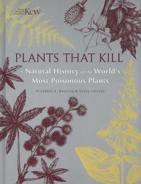 Plants That Kill A Natural History Of The Worlds Most Poisonous