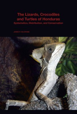 The Lizards, Crocodiles, and Turtles of Honduras