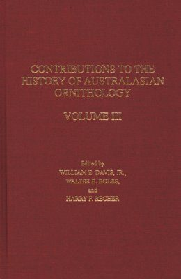Contributions to the History of Australasian Ornithology, Volume 3