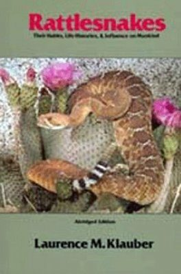 Rattlesnakes: Their Habits, Life Histories and Influence on Mankind