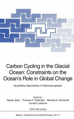 Carbon Cycling in the Glacial Ocean: Constraints on the Ocean's Role in Global Change