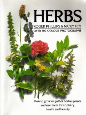 Herbs: How to grow or gather herbal plants and use them for cookery, health and beauty