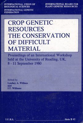 Crop Genetic Resources: The Conservation of Difficult Material